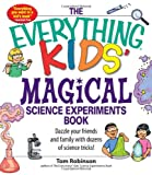 The Everything Kids Magical Science Experiments Book: Dazzle your friends and family by making magical things happen!
