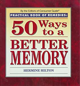 50 Ways to a Better Memory (Practical Book of Remedies) Hermine Hilton