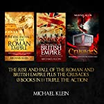 The Rise and Fall of the Roman and British Empire plus the Crusades: 3 in 1 Box Set | Michael Klein