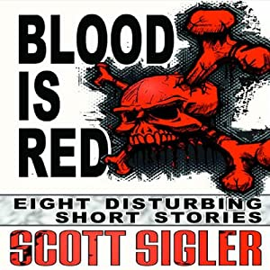 Blood Is Red: Eight Disturbing Short Stories: The Color Series | [Scott Sigler]
