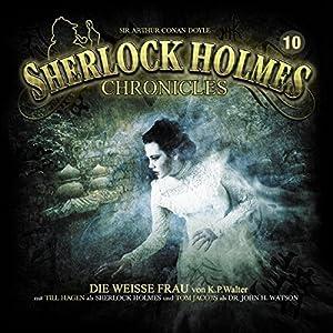 Die weiße Frau (Sherlock Holmes Chronicles 10) Hörspiel