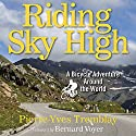 Riding Sky High: A Bicycle Adventure Around the World (       UNABRIDGED) by Pierre-Yves Tremblay Narrated by Matthew Josdal