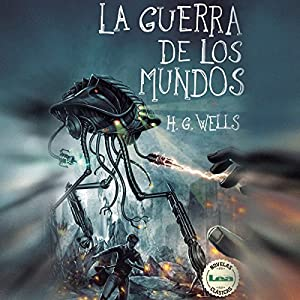 La Guerra de los Mundos [The War of the Worlds] Audiobook by H. G. Wells Narrated by Juan Magraner
