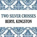 Two Silver Crosses (       UNABRIDGED) by Beryl Kingston Narrated by Cat Gould