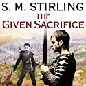 The Given Sacrifice: Emberverse Series, Book 10 Audiobook by S. M. Stirling Narrated by Todd McLaren