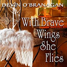 With Brave Wings She Flies: A Short Story (       UNABRIDGED) by Devin O'Branagan Narrated by Rebecca Cook