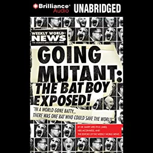 Going Mutant: The Bat Boy Exposed | [Neil McGinness, Barry Leed, The Editors of the Weekly World News]