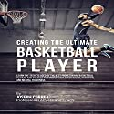 Creating the Ultimate Basketball Player Audiobook by Joseph Correa Narrated by Andrea Erickson
