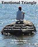 Emotional Triangle: A True Story of Overcoming Childhood Trauma, Years of Grief, and Post Traumatic Stress Disorder