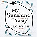 My Sunshine Away (       UNABRIDGED) by M.O. Walsh Narrated by Kirby Heybourne