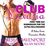Club Luxuria: First Time Gay Submission for the Alpha Billionaires: A Taboo Erotic Domination Thriller | Janessa Davenport