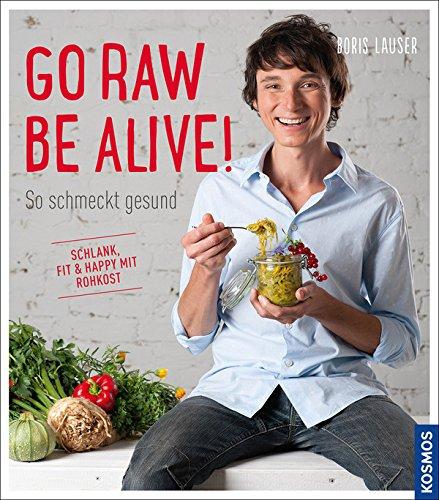Go raw - be alive!: So schmeckt gesund