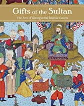 Gifts of the Sultan: The Arts of Giving at the Islamic Courts (Los Angeles Museum of Contempo)