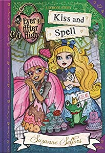 Ever After High: 02 Kiss and Spell: A School Story (Ever After High School Stories)
