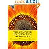 The Complete Insider's Guide to Romania: Christian Missionary Edition: 2011