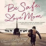 img - for Be Safe, Love Mom: A Military Mom's Stories of Courage, Comfort, and Surviving Life on the Home Front book / textbook / text book