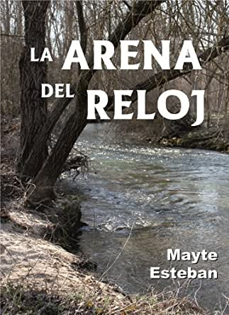 Amazon.com: La arena del reloj (Spanish Edition) eBook: Mayte Esteban