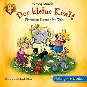Die besten Freunde der Welt (Der kleine König) Hörbuch