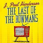 The Last of the Bowmans | J. Paul Henderson