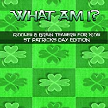 What Am I? Riddles and Brain Teasers for Kids St. Patrick's Day Edition Audiobook by C Langkamp Narrated by Christopher Shelby Slone