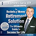 The Buckets of Money Retirement Solution: The Ultimate Guide to Income for Life (       UNABRIDGED) by Raymond J. Lucia Narrated by Arthur Morey
