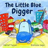 The Little Blue Digger - A Colorful Construction Site Story For 2-5 Year Olds by Harriet Tuppen ebook deal