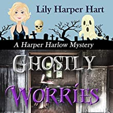 Ghostly Worries: A Harper Harlow Mystery, Book 4 Audiobook by Lily Harper Hart Narrated by Angel Clark