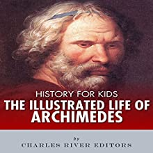 History for Kids: The Illustrated Life of Archimedes Audiobook by  Charles River Editors Narrated by Tracey Norman