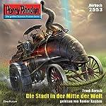 Die Stadt in der Mitte der Welt (Perry Rhodan 2553) | Frank Borsch