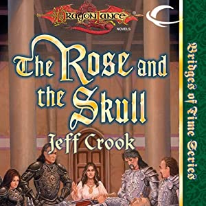 The Rose and the Skull: Dragonlance: Bridges of Time, Book 4 | [Jeff Crook]