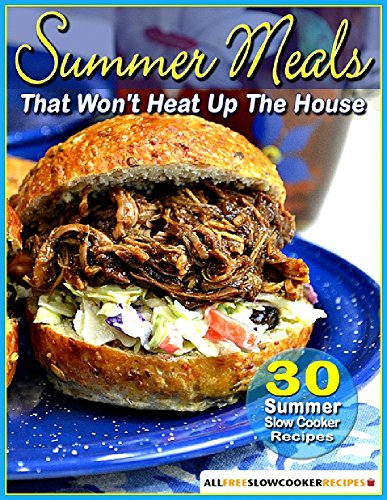 Summer Meals That Won't Heat Up The House: 30 Summer Slow Cooker Recipes by Prime Publishing
