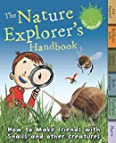 Moira Butterfield The Nature Explorer's Handbook: How to Make Friends With Snails and Other Creatures