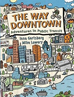 Book Cover: The Way Downtown: Adventures in Public Transit
