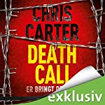 Death Call: Er bringt den Tod (Hunter und Garcia Thriller 8) | Chris Carter