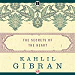 Secrets of the Heart | Kahlil Gibran