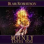 Money Loves You: Easy Manifestation Secrets Revealed | Blair Robertson