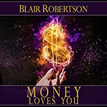 Money Loves You: Easy Manifestation Secrets Revealed | Livre audio Auteur(s) : Blair Robertson Narrateur(s) : Dave Wright