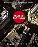Iglesia Centrada: Cómo ejercer un ministro equilibrado y centrado en el evangelio en la ciudad (Spanish Edition)