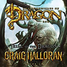 Trial of the Dragon: The Chronicles of Dragon, Series 2, Book 6 of 10 Audiobook by Craig Halloran Narrated by Lee Alan