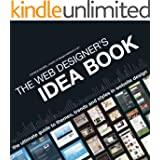 The Web Designer's Idea Book: The Ultimate Guide To Themes, Trends & Styles In Website Design: The Ultimate Guide to Themes, Trends and Styles in Website ... Themes, Trends & Styles in Website Design)