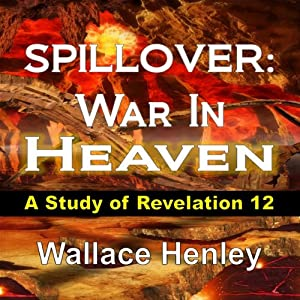 Spillover: War In Heaven: A Study of Revelation 12 | [Wallace Henley]