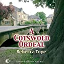 A Cotswold Ordeal (       UNABRIDGED) by Rebecca Tope Narrated by Caroline Lennon