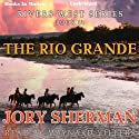 The Rio Grande: Rivers West Series, Book 11 Audiobook by Jory Sherman Narrated by Maynard Villers