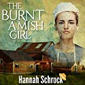 The Burnt Amish Girl Audiobook by Hannah Schrock Narrated by Cindy Killavey