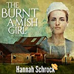 The Burnt Amish Girl | Hannah Schrock