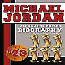 Michael Jordan: An Unauthorized Biography (       UNABRIDGED) by Belmont and Belcourt Biographies Narrated by Otis Jiry