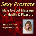 Sexy Prostate: Male G-Spot Massage for Pleasure and Health | Erika Thost MD