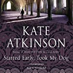Started Early, Took My Dog: Jackson Brodie 4 (       UNABRIDGED) by Kate Atkinson Narrated by Nicholas Bell