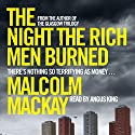 The Night the Rich Men Burned Audiobook by Malcolm Mackay Narrated by Angus King