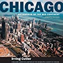 Chicago: Metropolis of the Mid-Continent, 4th Edition Audiobook by Irving Cutler Narrated by Steve Ember
